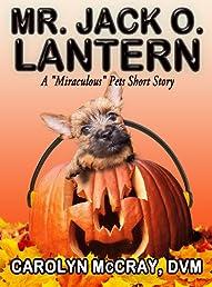 Mr. Jack O. Lantern - A Super Short Story (Holiday Pet Miracle Series)