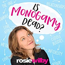Is Monogamy Dead? Audiobook by Rosie Wilby Narrated by To Be Announced