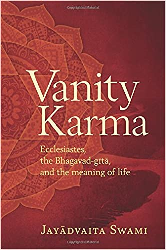 Vanity Karma: Ecclesiastes, the Bhagavad-gita, and the meaning of life