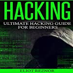 Hacking: Ultimate Hacking Guide for Beginners | Eliot P. Reznor