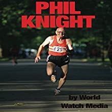 Phil Knight: The Story of The Businessman Who Created Nike Audiobook by  World Watch Media Narrated by Mark Rossman
