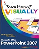 Teach Yourself VISUALLY Microsoft Office PowerPoint 2007 (Teach Yourself VISUALLY (Tech))