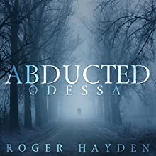 The Abducted: Odessa, a Small Town Abduction, Book 2 Audiobook by Roger Hayden Narrated by Tia Rider Sorensen