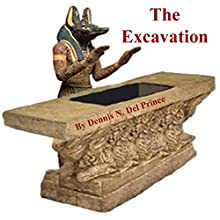 The Excavation Audiobook by Dennis N. Del Prince Narrated by Daniel A Kiesow