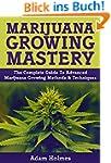 Marijuana Growing Mastery: The Comple...