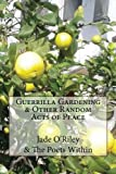 Guerrilla Gardening & Other Random Acts of Peace: The Poet Within (The Poet Within Chapbooks)