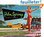 Palm Springs Holiday: A Vintage Tour...