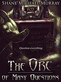 The Orc Of Many Questions by Shane Michael Murray ebook deal
