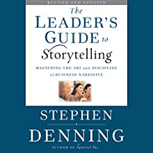 The Leader's Guide to Storytelling: Mastering the Art and Discipline of Business Narrative, Revised and Updated Audiobook by Stephen Denning Narrated by Graeme Malcolm