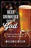 The Beer Drinkers Guide to God: The Whole and Holy Truth About Lager, Loving, and Living