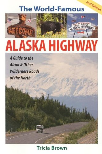 the-world-famous-alaska-highway-guide-to-the-alcan-world-famous-alaska-highway-a-guide-to-the-alcan-