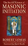 Secret Science of Masonic Initiation, The (1578634903) by Lomas, Robert