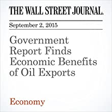 Government Report Finds Economic Benefits of Oil Exports (       UNABRIDGED) by Amy Harder, Christian Berthelsen Narrated by Alexander Quincy