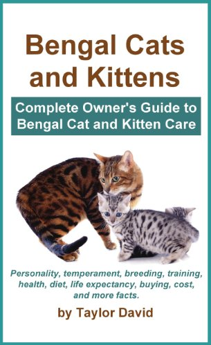Taylor David - Bengal Cats and Kittens: Complete Owner's Guide to Bengal Cat and Kitten Care