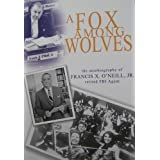 A Fox Among Wolves ~ Jr. Francis X. O'Neill
