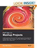 PHP Web 2.0 Mashup Projects: Practical PHP Mashups with Google Maps,Flickr,Amazon,YouTube,MSN Search,Yahoo!