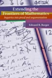 Extending the Frontiers of Mathematics: Inquiries into Proof and Argumentation