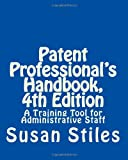 Patent Professional's Handbook, 4th Edition: A Training Tool for Administrative Staff