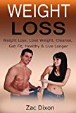 Weight Loss: Weight Loss, Lose Weight, Cleanse, Get Fit, Healthy & Live Longer (cleanse, alkaline, get fit, lose pounds, weight loss guide, live longer, lose fat)