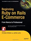 Beginning Ruby on Rails E-Commerce: From Novice to Professional
