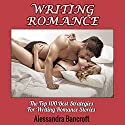 Writing Romance: The Top 100 Best Strategies for Writing Romance Stories Audiobook by Alessandra Bancroft Narrated by Dara Rosenberg