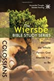 The Wiersbe Bible Study Series: Colossians: Become the Whole Person God Intends You to Be (0781445671) by Wiersbe, Warren W.