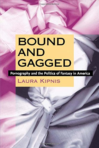 Bound and Gagged: Pornography and the Politics of Fantasy in America PDF