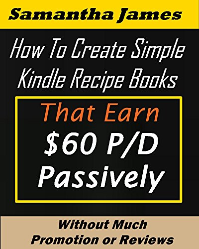 KDP Self Publishing: Create Simple Kindle Recipe Books That  Earn $60 A Day Passively .... Without  Much Promotion or Reviews: self publishing with Amazon, ... publishing ebooks, self publishing profit