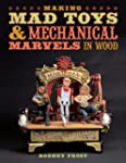 Making Mad Toys and Mechanical Marvel...