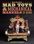 Making Mad Toys & Mechanical Marvels...