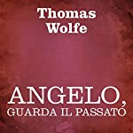 Angelo, guarda il passato [Look Homeward, Angel] | Thomas Wolfe