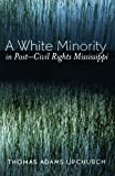img - for A White Minority in Post-Civil Rights Mississippi book / textbook / text book