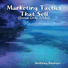 Marketing Tactics That Sell: Some Dirty Tricks Audiobook by Anthony Ekanem Narrated by Scott Clem