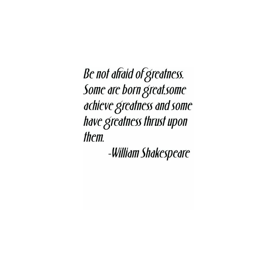 Famous Playwright Literature Writer William Shakespeare Be not afraid of greatness. Some are born great some achieve greatness and some have greatness thrust upon them Life Art Quote Classic Inspirational and Motivational Saying   Home Wall Decal   Peel &