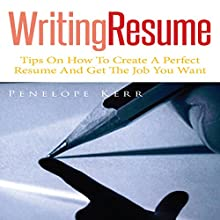 Writing Resume: Tips on How to Create a Perfect Resume and Get the Job You Want (       UNABRIDGED) by Penelope Kerr Narrated by Troy McElfresh
