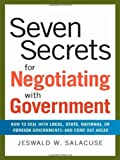 img - for Seven Secrets for Negotiating with Government: How to Deal with Local, State, National, or Foreign Governments--and Come Out Ahead book / textbook / text book