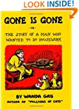 Gone Is Gone: or the Story of a Man Who Wanted to Do Housework