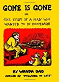 Gone Is Gone: or the Story of a Man Who Wanted to Do Housework (0816642435) by Gag, Wanda