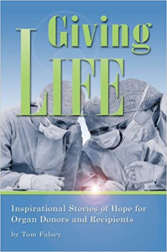 Giving Life, Inspirational Stories of Hope for Organ Donors and Recipients written by Tom Falsey