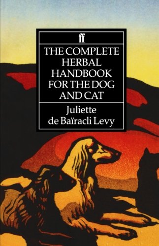 The Complete Herbal Handbook for the Dog and Cat, de Baïracli Levy, Juliette