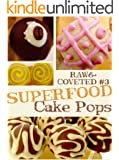 Raw & Coveted Superfood Cake Pops (Raw & Coveted Lifestyle Series Book 3)