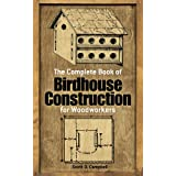 The Complete Book of Birdhouse Construction for Woodworkers (Dover Woodworking) ~ Scott D. Campbell