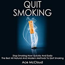 Quit Smoking: Stop Smoking Now Quickly and Easily: The Best All Natural and Modern Methods to Quit Smoking Audiobook by Ace McCloud Narrated by Joshua Mackey