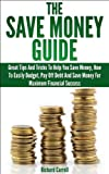 img - for The Save Money Guide: Great Tips & Tricks To Help You Save Money, How To Easily Budget, Pay Off Debt & Save Money For Maximum Financial Success (Financial ... Debt, Financial Planning, Debt Free) book / textbook / text book