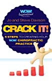 Crack It! 5 Steps To Creating Your WOW! Chiropractic Practice
