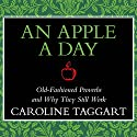 An Apple a Day: Old-Fashioned Proverbs and Why They Still Work Audiobook by Caroline Taggart Narrated by Kim Hicks