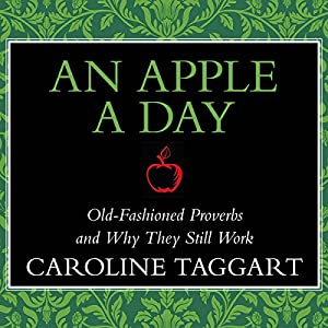 An Apple a Day: Old-Fashioned Proverbs and Why They Still Work | [Caroline Taggart]