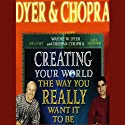Creating Your World the Way You Really Want it to Be Speech by Dr. Wayne W. Dyer, Deepak Chopra Narrated by Dr. Wayne W. Dyer, Deepak Chopra