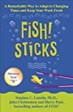 Fish! Sticks: A Remarkable Way to Adapt to Changing Times and Keep Your Work Fresh (0340826436) by Lundin, Steve