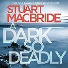 A Dark So Deadly Hörbuch von Stuart MacBride Gesprochen von: Steve Worsley